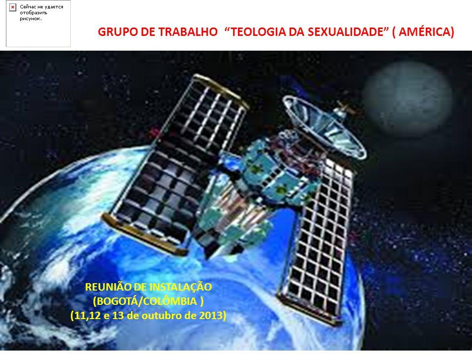 GRUPO DE TRABALHO TEOLOGIA DA SEXUALIDADE ( AMÉRICA) REUNIÃO DE INSTALAÇÃO (BOGOTÁ/COLÔMBIA ) (11,12 e 13 de outubro de 2013)