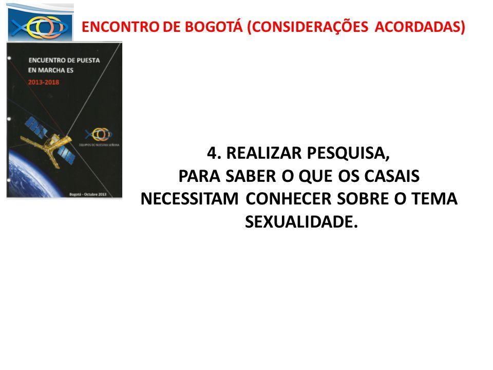 ENCONTRO DE BOGOTÁ (CONSIDERAÇÕES ACORDADAS) 4. REALIZAR PESQUISA, PARA SABER O QUE OS CASAIS NECESSITAM CONHECER SOBRE O TEMA SEXUALIDADE.