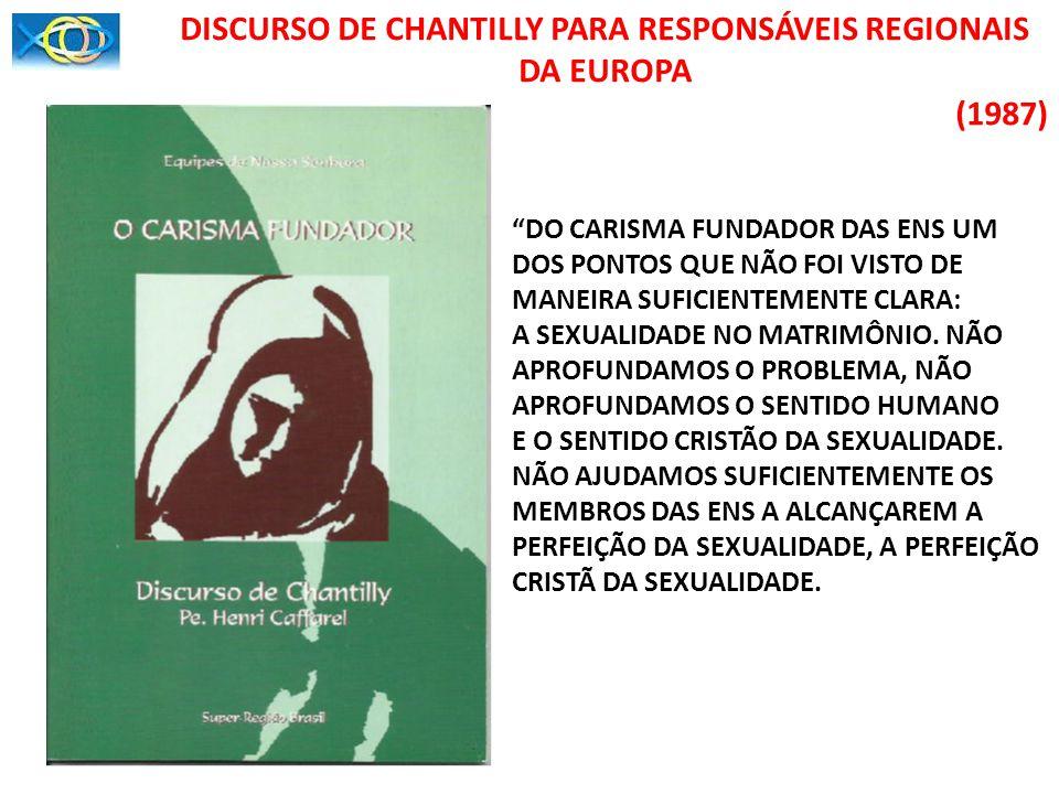 DISCURSO DE CHANTILLY PARA RESPONSÁVEIS REGIONAIS DA EUROPA (1987) DO CARISMA FUNDADOR DAS ENS UM DOS PONTOS QUE NÃO FOI VISTO DE MANEIRA SUFICIENTEME
