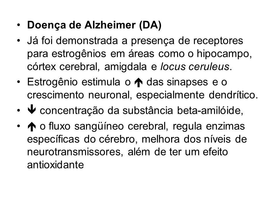 Doença de Alzheimer (DA) Já foi demonstrada a presença de receptores para estrogênios em áreas como o hipocampo, córtex cerebral, amigdala e locus cer