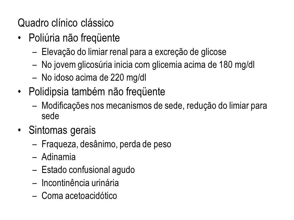Quadro clínico clássico Poliúria não freqüente –Elevação do limiar renal para a excreção de glicose –No jovem glicosúria inicia com glicemia acima de