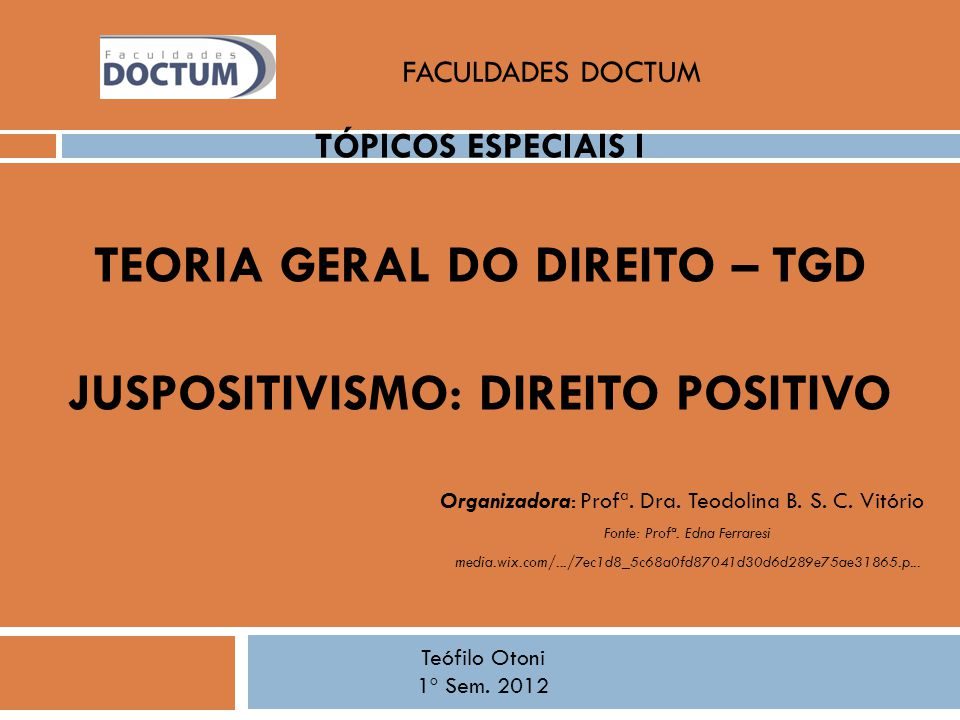 TÓPICOS ESPECIAIS I TEORIA GERAL DO DIREITO – TGD JUSPOSITIVISMO: DIREITO POSITIVO Fonte: Profª. Edna Ferraresi media.wix.com/.../7ec1d8_5c68a0fd87041