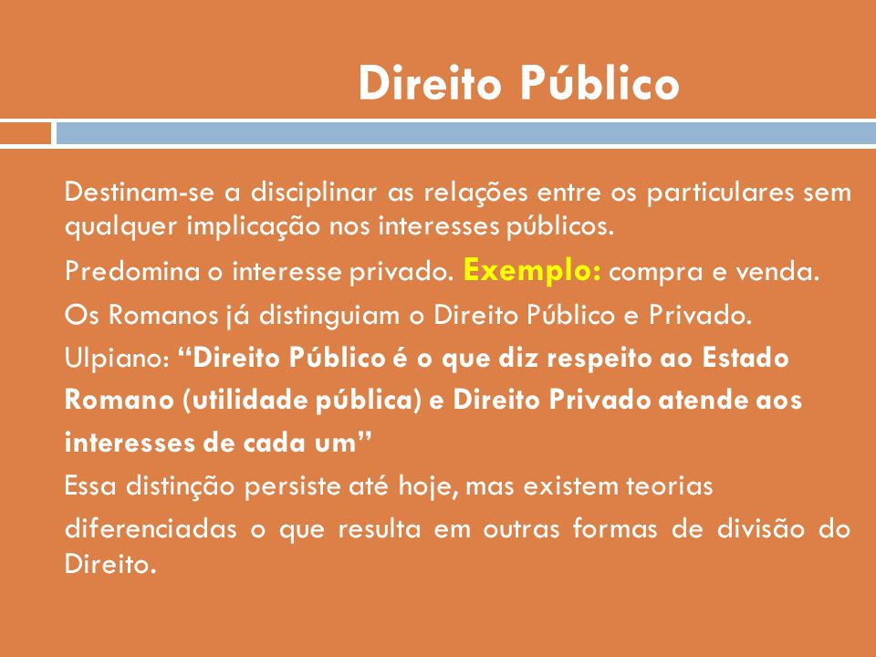 Direito Público Destinam-se a disciplinar as relações entre os particulares sem qualquer implicação nos interesses públicos. Predomina o interesse pri