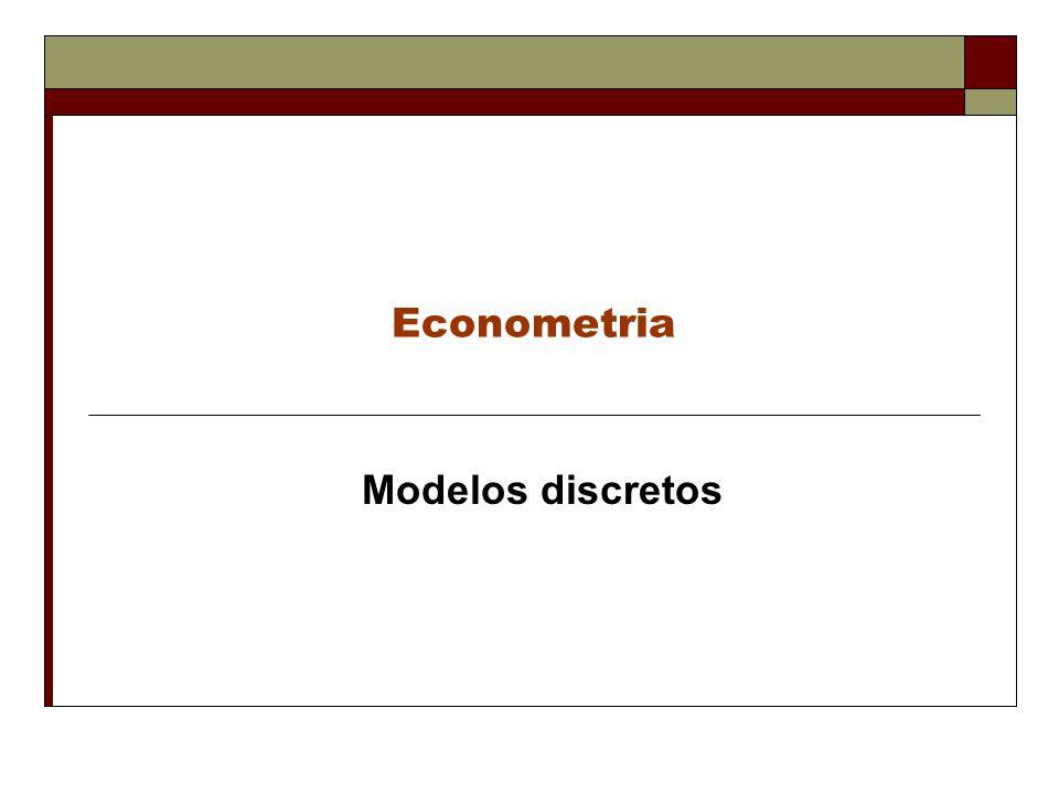 Modelos não lineares Em muitas aplicações que nos interessam, as variáveis econômicas são discretas e tomam um pequeno conjunto de valores.