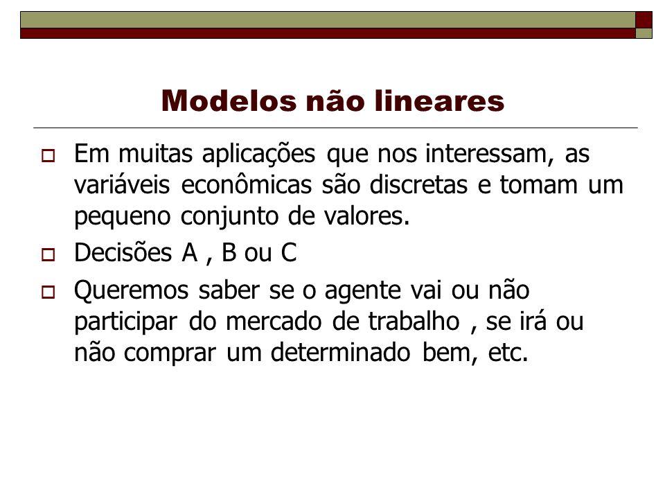 Modelos não lineares Em muitas aplicações que nos interessam, as variáveis econômicas são discretas e tomam um pequeno conjunto de valores. Decisões A