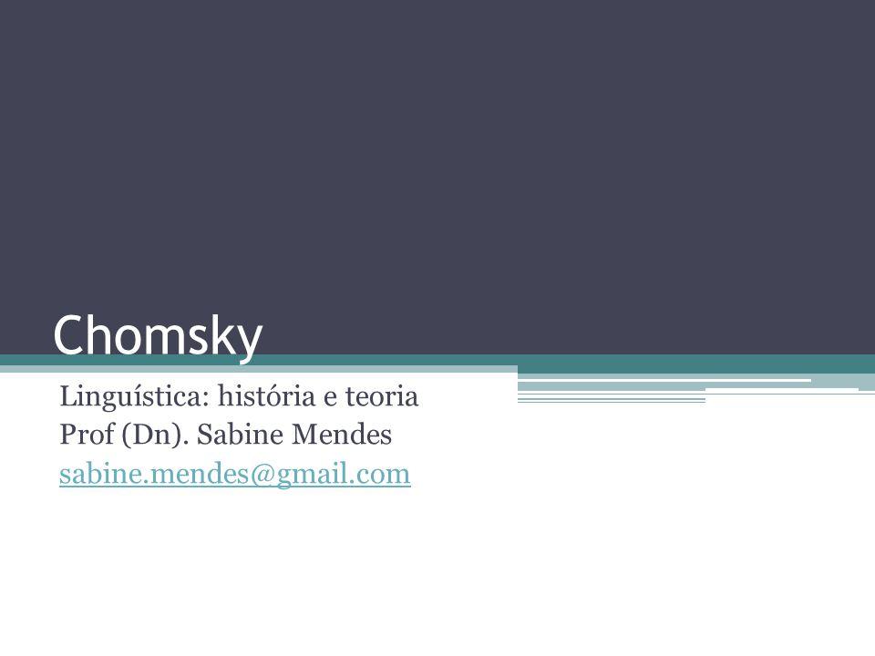 Chomsky Linguística: história e teoria Prof (Dn). Sabine Mendes sabine.mendes@gmail.com