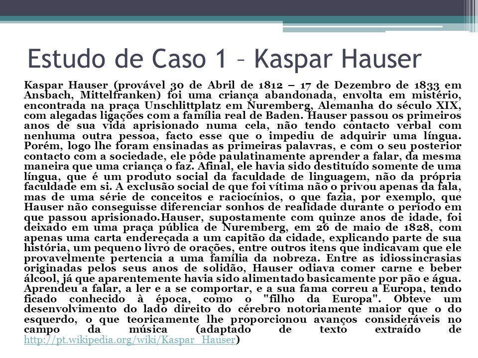 Estudo de Caso 1 – Kaspar Hauser Kaspar Hauser (provável 30 de Abril de 1812 – 17 de Dezembro de 1833 em Ansbach, Mittelfranken) foi uma criança abandonada, envolta em mistério, encontrada na praça Unschlittplatz em Nuremberg, Alemanha do século XIX, com alegadas ligações com a família real de Baden.