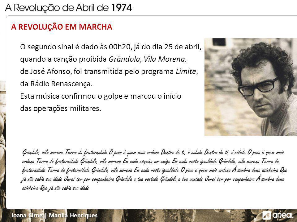 Joana Cirne | Marília Henriques A REVOLUÇÃO EM MARCHA No dia 24 de abril de 1974, um grupo de militares, comandados por Otelo Saraiva de Carvalho, ins