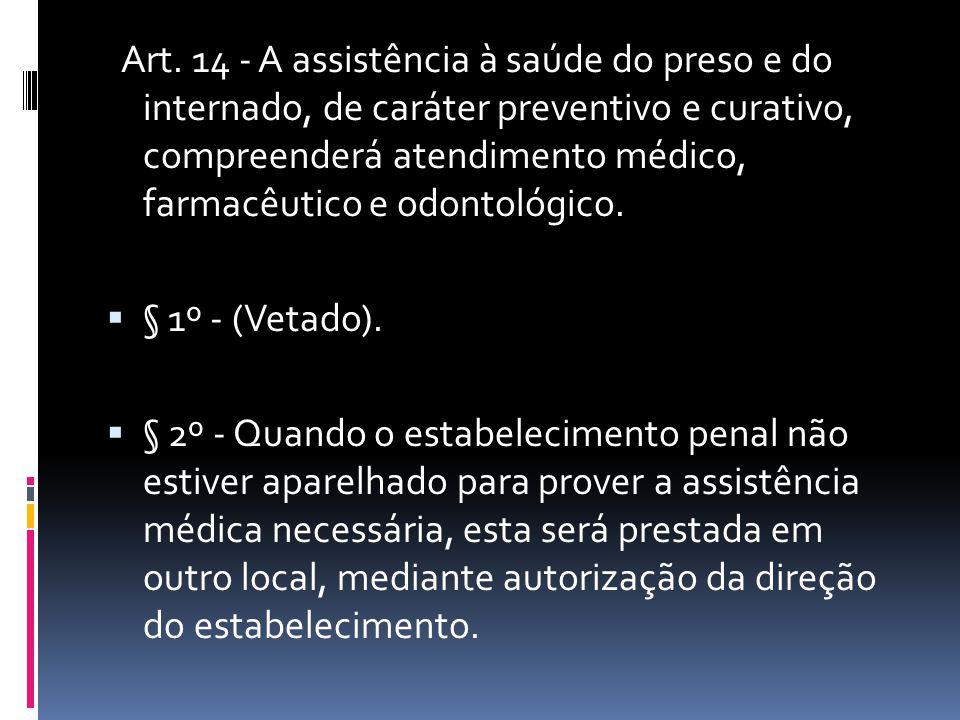 Art. 14 - A assistência à saúde do preso e do internado, de caráter preventivo e curativo, compreenderá atendimento médico, farmacêutico e odontológic