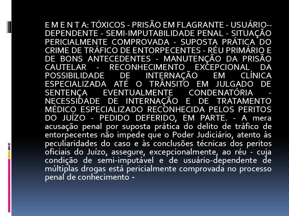 E M E N T A: TÓXICOS - PRISÃO EM FLAGRANTE - USUÁRIO-- DEPENDENTE - SEMI-IMPUTABILIDADE PENAL - SITUAÇÃO PERICIALMENTE COMPROVADA - SUPOSTA PRÁTICA DO