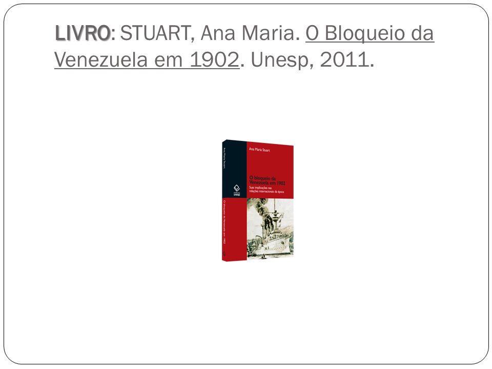 LIVRO LIVRO: STUART, Ana Maria. O Bloqueio da Venezuela em 1902. Unesp, 2011.