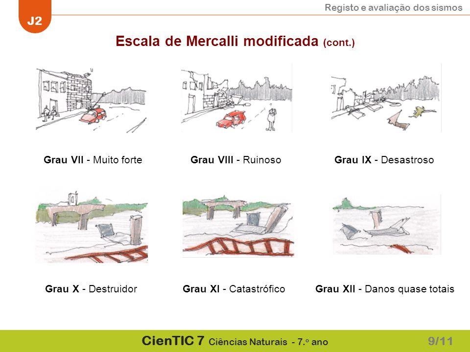 Registo e avaliação dos sismos J2 CienTIC 7 Ciências Naturais - 7. o ano Escala de Mercalli modificada (cont.) Grau VII - Muito forteGrau VIII - Ruino