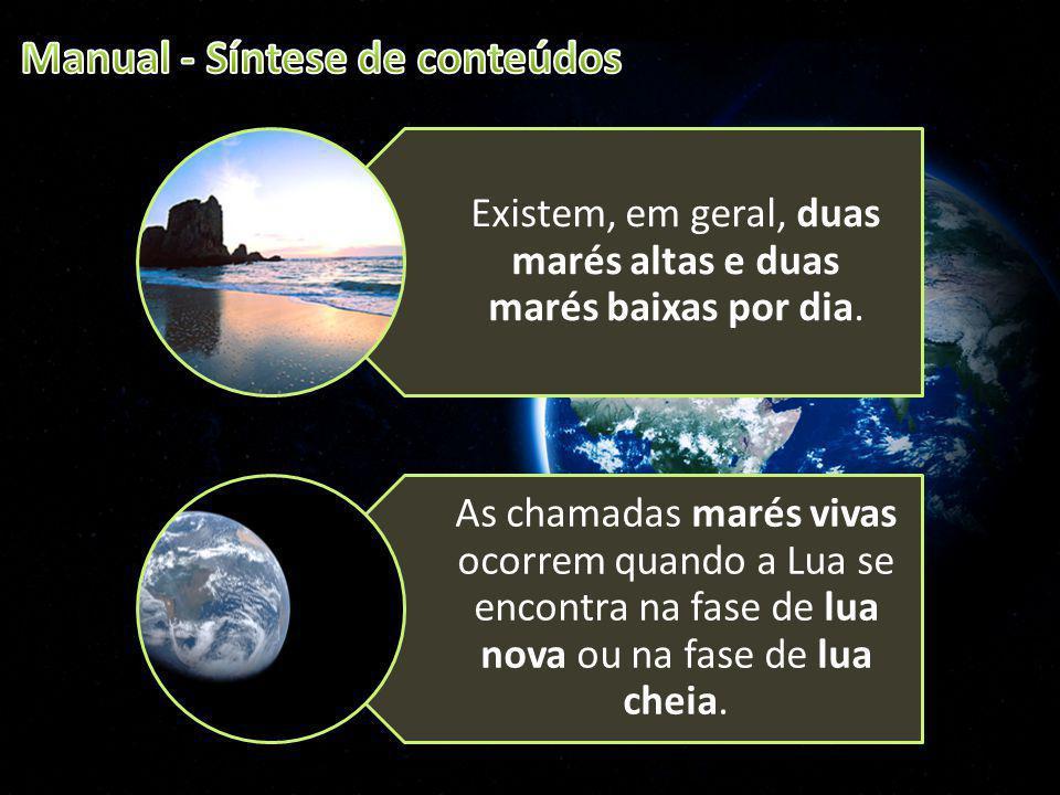 Existem, em geral, duas marés altas e duas marés baixas por dia. As chamadas marés vivas ocorrem quando a Lua se encontra na fase de lua nova ou na fa
