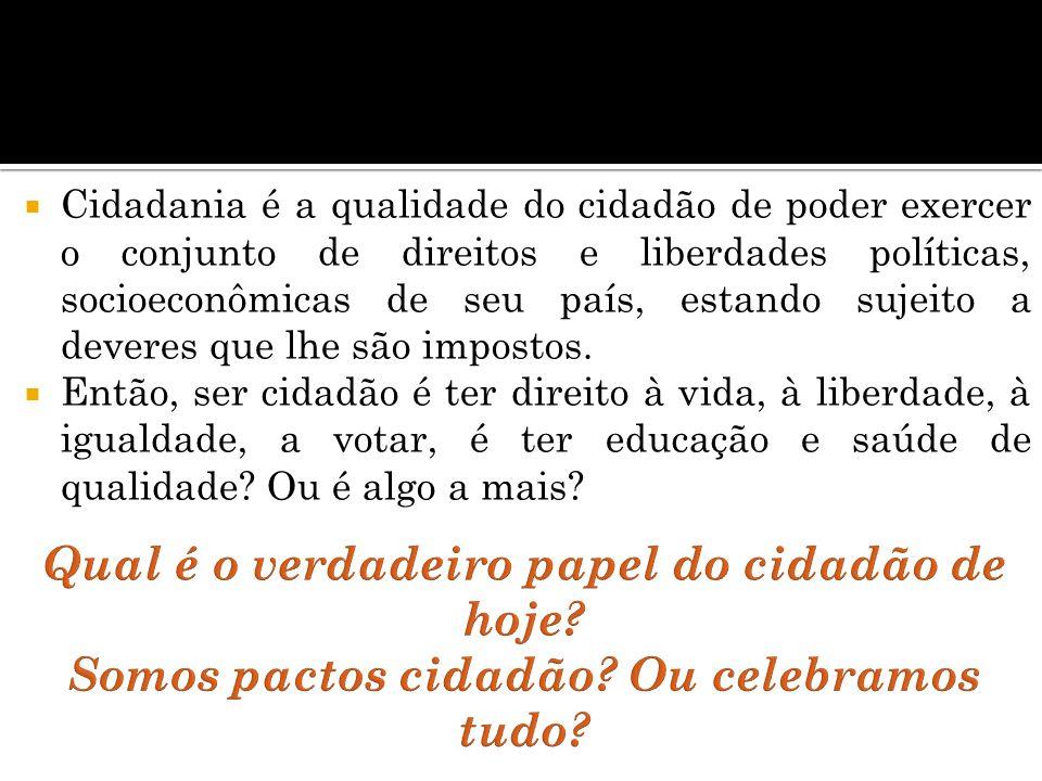 Cidadania é a qualidade do cidadão de poder exercer o conjunto de direitos e liberdades políticas, socioeconômicas de seu país, estando sujeito a deve