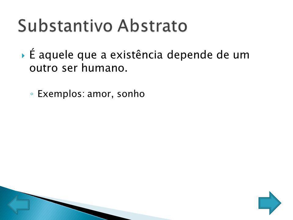 É aquele que a existência depende de um outro ser humano. Exemplos: amor, sonho