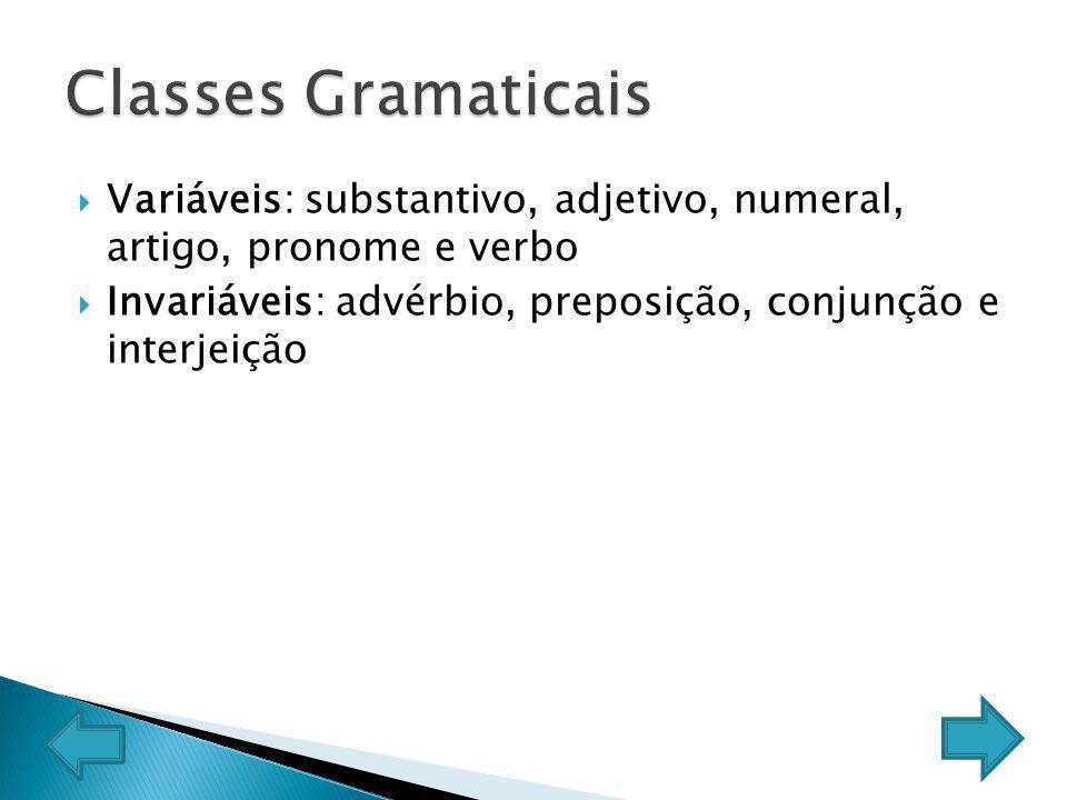 Variáveis: substantivo, adjetivo, numeral, artigo, pronome e verbo Invariáveis: advérbio, preposição, conjunção e interjeição