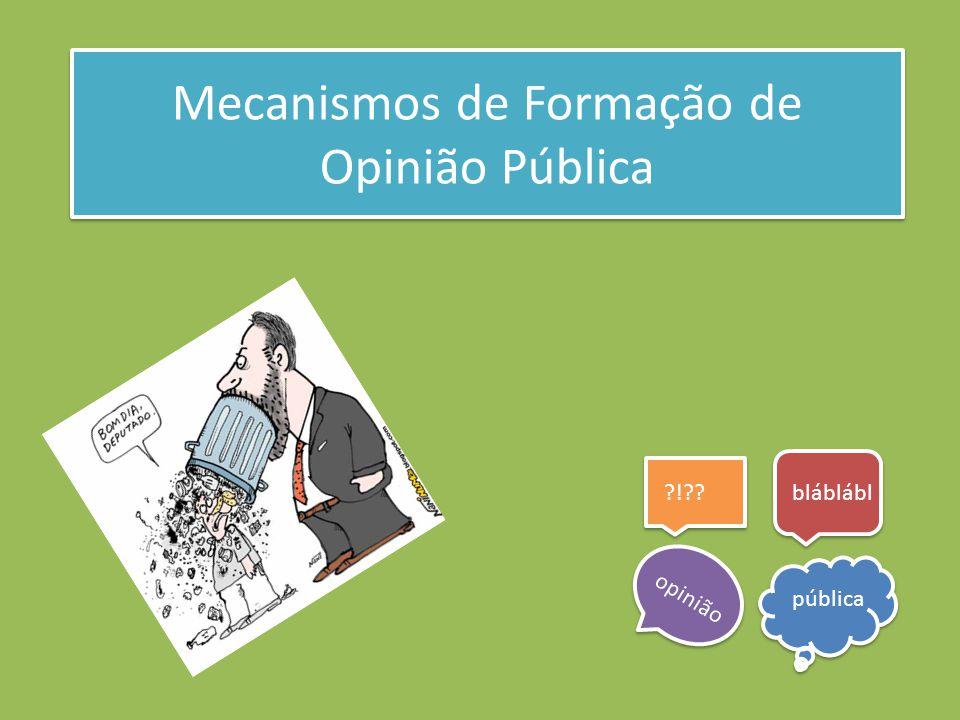 Mecanismos de Formação de Opinião Pública Mecanismos de Formação de Opinião Pública ?!??bláblábl opinião pública