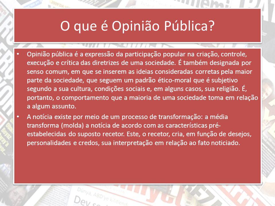 O que é Opinião Pública? Opinião pública é a expressão da participação popular na criação, controle, execução e crítica das diretrizes de uma sociedad