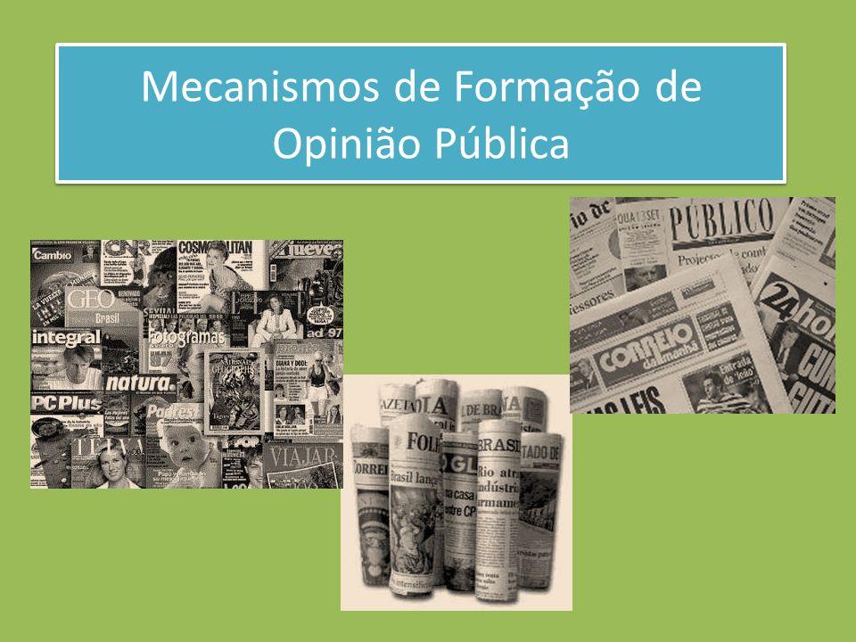 Mecanismos de Formação de Opinião Pública Mecanismos de Formação de Opinião Pública