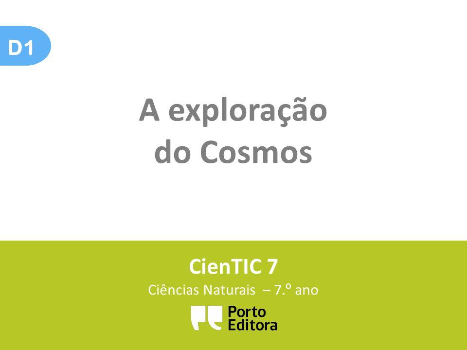 D1 A exploração do Cosmos CienTIC 7 Ciências Naturais – 7. º ano