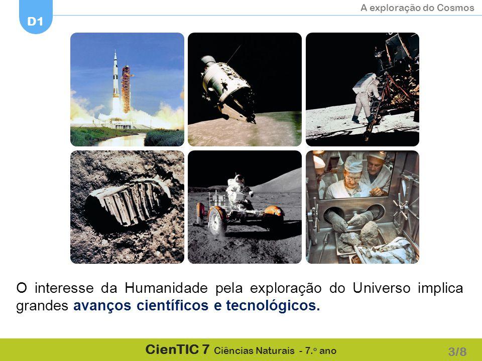 A exploração do Cosmos D1 CienTIC 7 Ciências Naturais - 7. o ano O interesse da Humanidade pela exploração do Universo implica grandes avanços científ