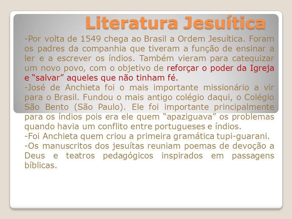 Literatura Jesuítica -Por volta de 1549 chega ao Brasil a Ordem Jesuítica.
