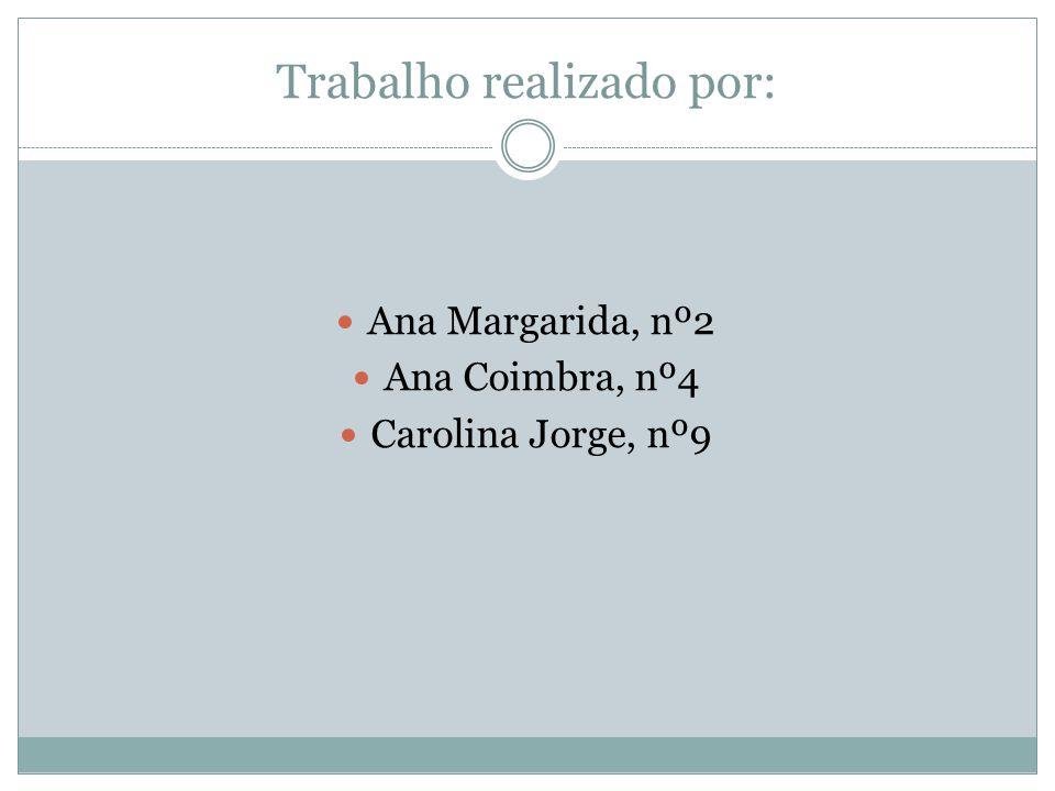 Trabalho realizado por: Ana Margarida, nº2 Ana Coimbra, nº4 Carolina Jorge, nº9