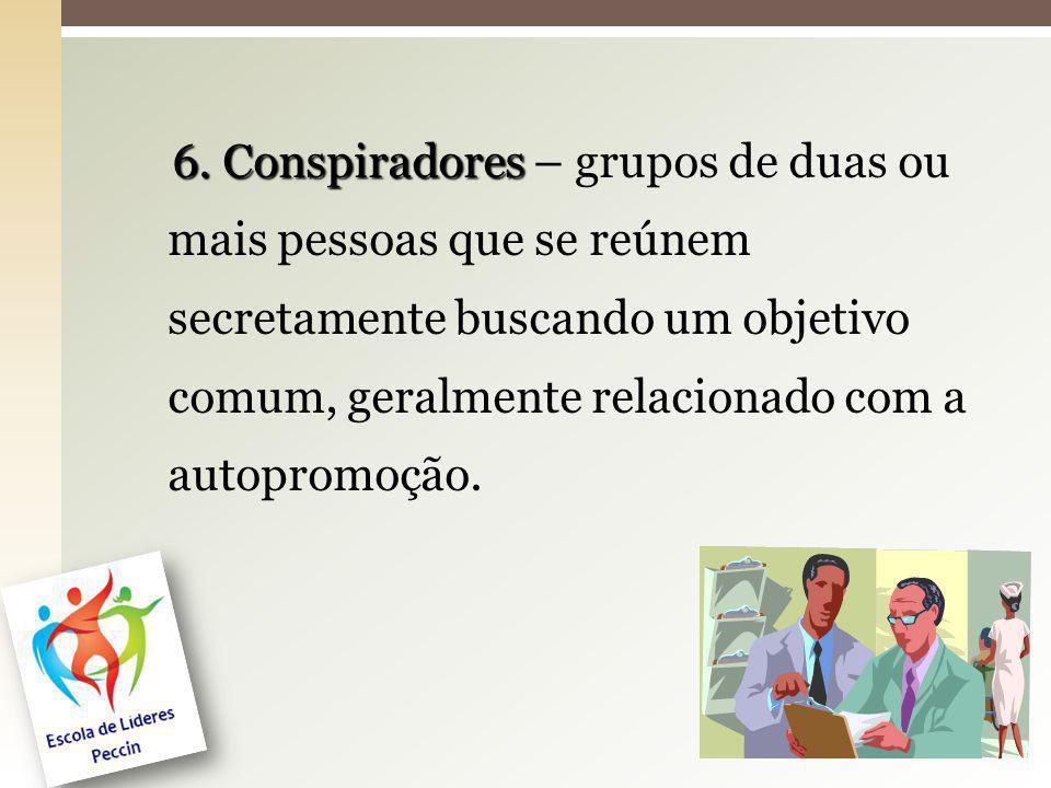 29 6. Conspiradores 6. Conspiradores – grupos de duas ou mais pessoas que se reúnem secretamente buscando um objetivo comum, geralmente relacionado co