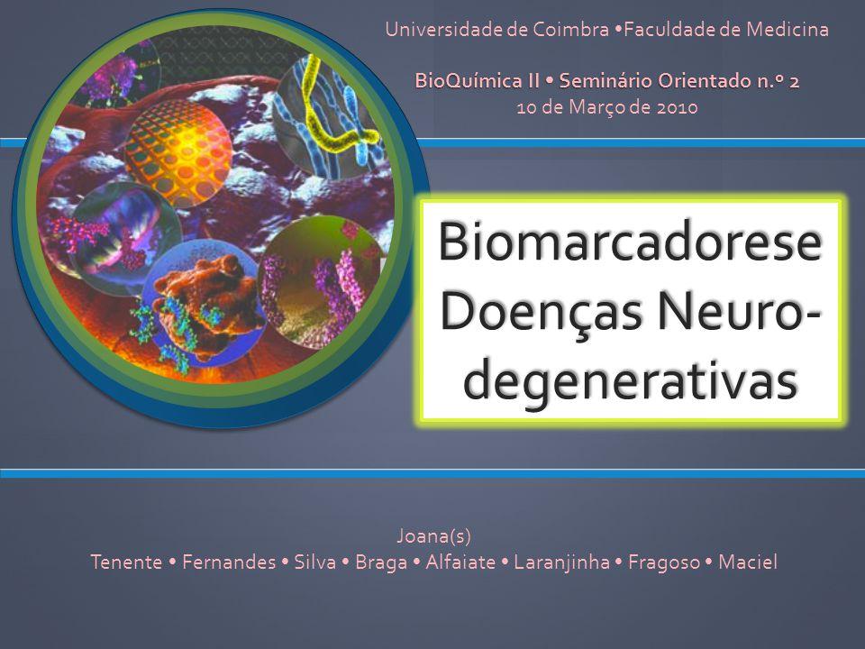 Biomarcadorese Doenças Neuro- degenerativas Joana(s) Tenente Fernandes Silva Braga Alfaiate Laranjinha Fragoso Maciel Universidade de Coimbra Faculdad