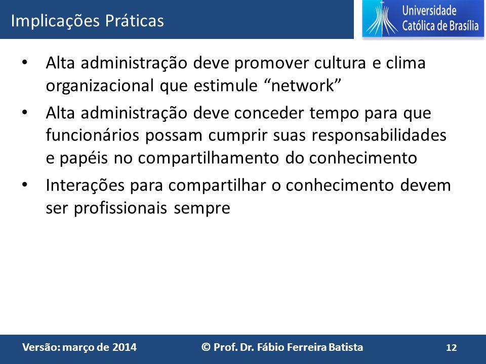 Versão: março de 2014 © Prof. Dr. Fábio Ferreira Batista Alta administração deve promover cultura e clima organizacional que estimule network Alta adm