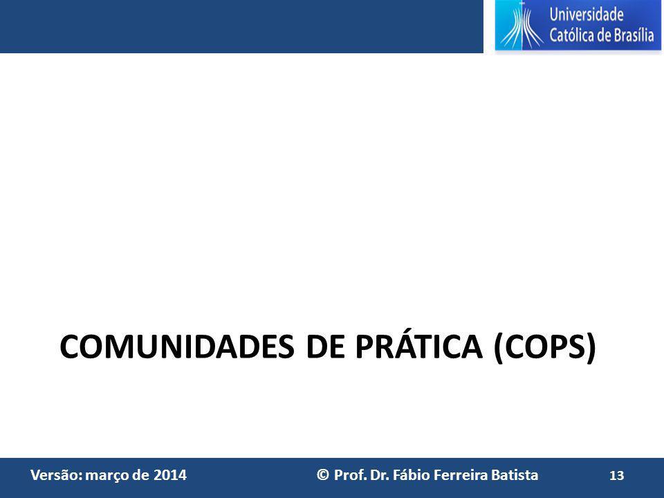 Versão: março de 2014 © Prof. Dr. Fábio Ferreira Batista COMUNIDADES DE PRÁTICA (COPS) 13