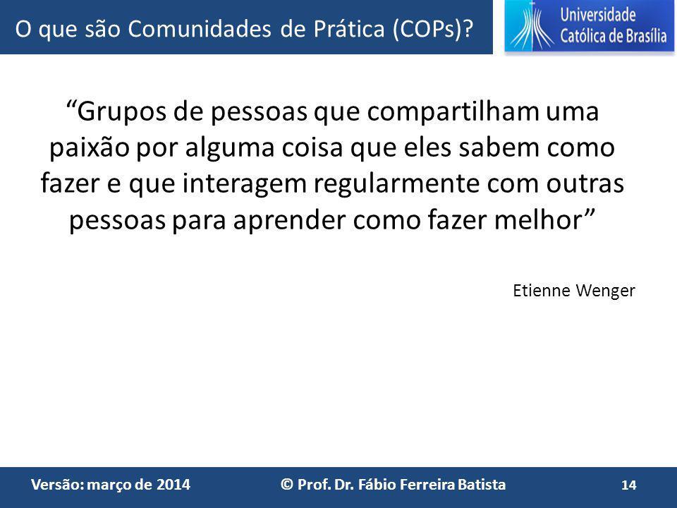 Versão: março de 2014 © Prof. Dr. Fábio Ferreira Batista Grupos de pessoas que compartilham uma paixão por alguma coisa que eles sabem como fazer e qu