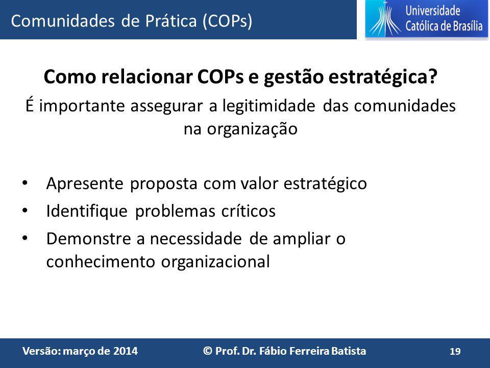 Versão: março de 2014 © Prof. Dr. Fábio Ferreira Batista Como relacionar COPs e gestão estratégica? É importante assegurar a legitimidade das comunida