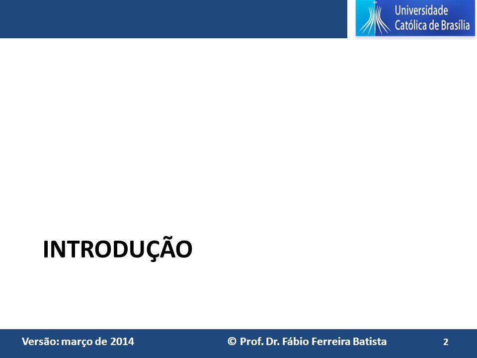 Versão: março de 2014 © Prof. Dr. Fábio Ferreira Batista INTRODUÇÃO 2