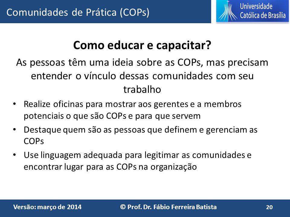 Versão: março de 2014 © Prof. Dr. Fábio Ferreira Batista Como educar e capacitar? As pessoas têm uma ideia sobre as COPs, mas precisam entender o vínc