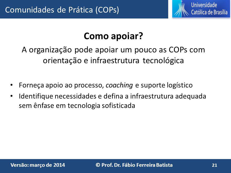 Versão: março de 2014 © Prof. Dr. Fábio Ferreira Batista Como apoiar? A organização pode apoiar um pouco as COPs com orientação e infraestrutura tecno