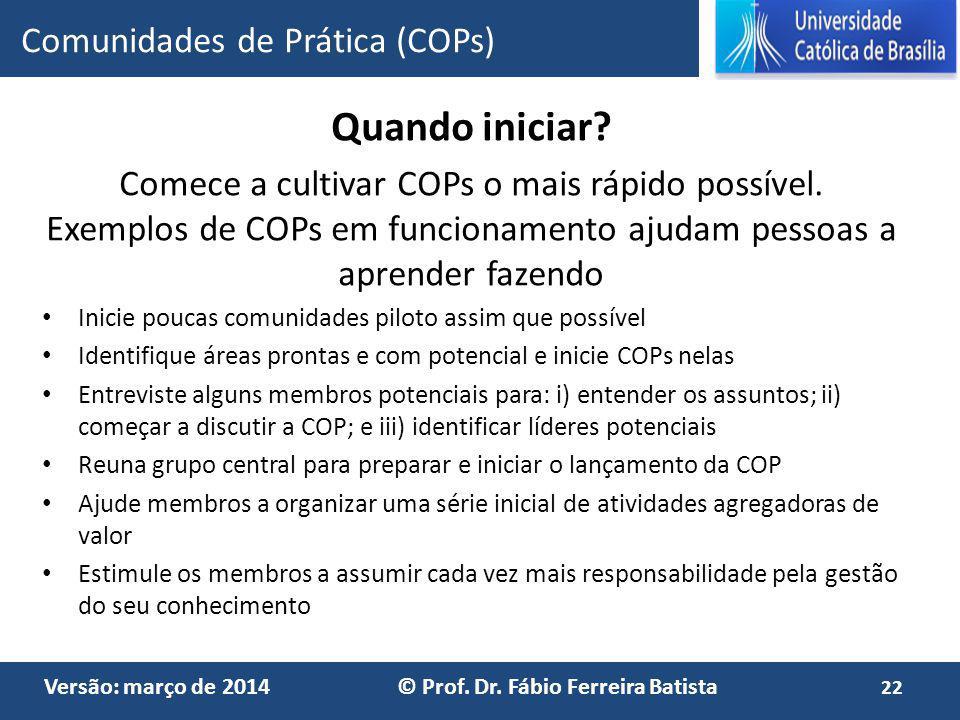 Versão: março de 2014 © Prof. Dr. Fábio Ferreira Batista Quando iniciar? Comece a cultivar COPs o mais rápido possível. Exemplos de COPs em funcioname