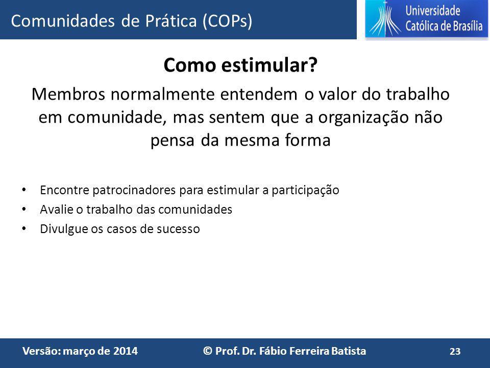 Versão: março de 2014 © Prof. Dr. Fábio Ferreira Batista Como estimular? Membros normalmente entendem o valor do trabalho em comunidade, mas sentem qu