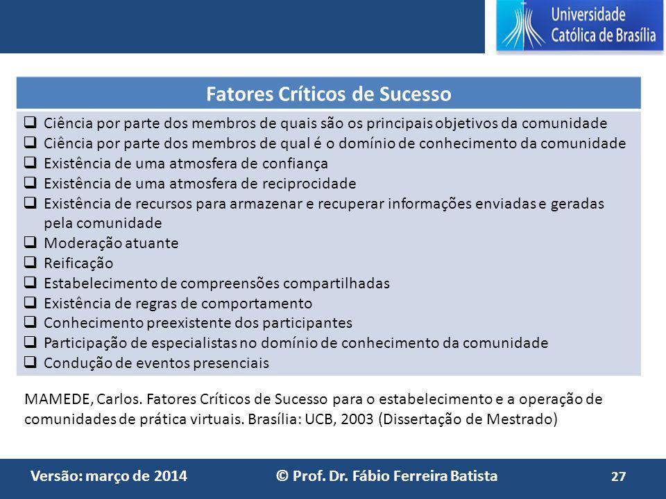 Versão: março de 2014 © Prof. Dr. Fábio Ferreira Batista Fatores Críticos de Sucesso Ciência por parte dos membros de quais são os principais objetivo