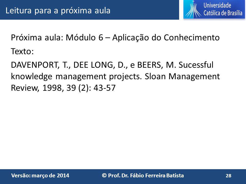 Versão: março de 2014 © Prof. Dr. Fábio Ferreira Batista Próxima aula: Módulo 6 – Aplicação do Conhecimento Texto: DAVENPORT, T., DEE LONG, D., e BEER