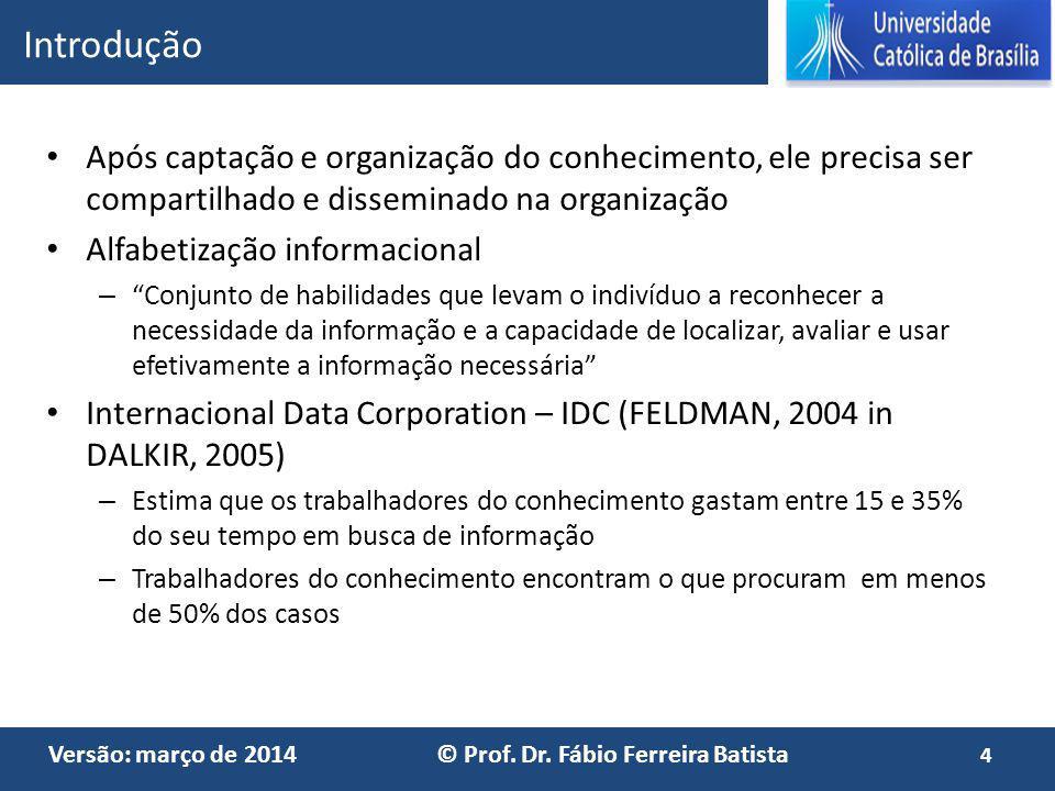 Versão: março de 2014 © Prof. Dr. Fábio Ferreira Batista Após captação e organização do conhecimento, ele precisa ser compartilhado e disseminado na o