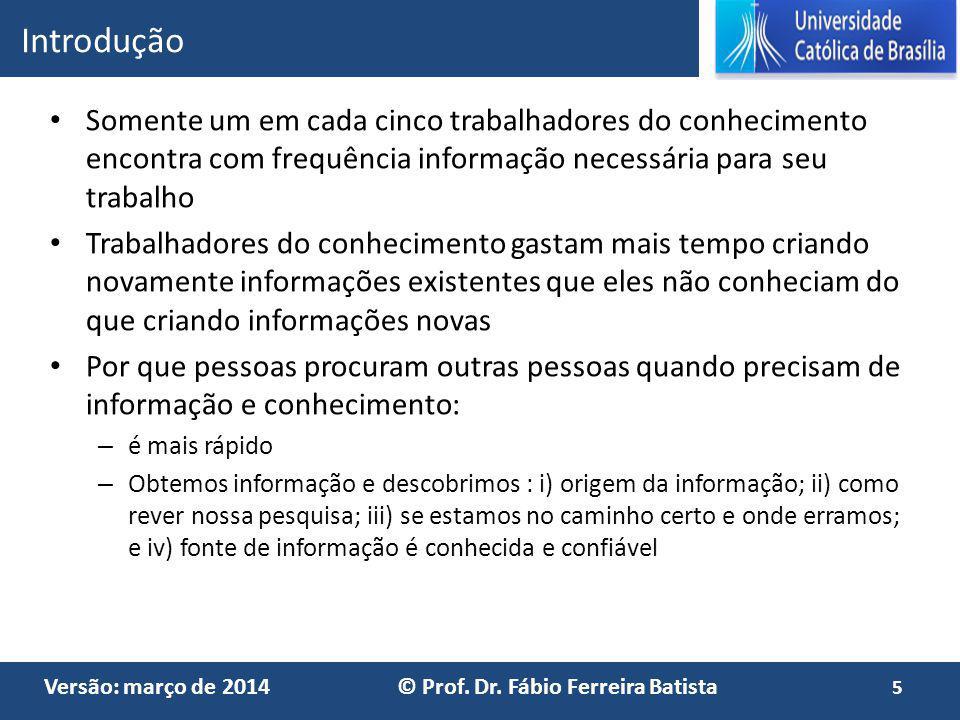 Versão: março de 2014 © Prof. Dr. Fábio Ferreira Batista Somente um em cada cinco trabalhadores do conhecimento encontra com frequência informação nec