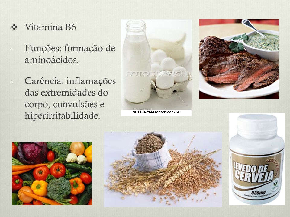 Vitamina B6 - Funções: formação de aminoácidos.