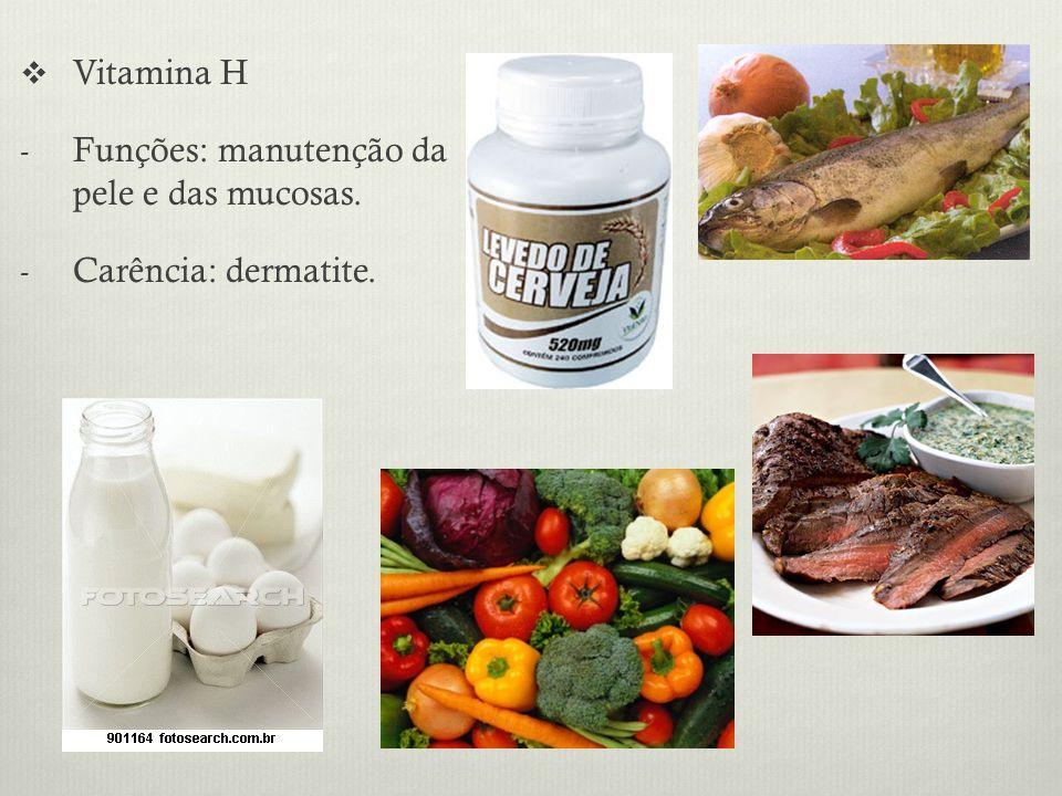 Vitamina H - Funções: manutenção da pele e das mucosas. - Carência: dermatite.