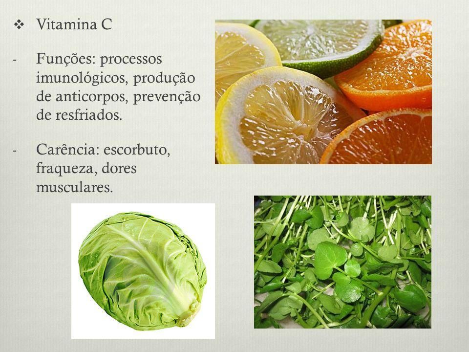 Vitamina C - Funções: processos imunológicos, produção de anticorpos, prevenção de resfriados.