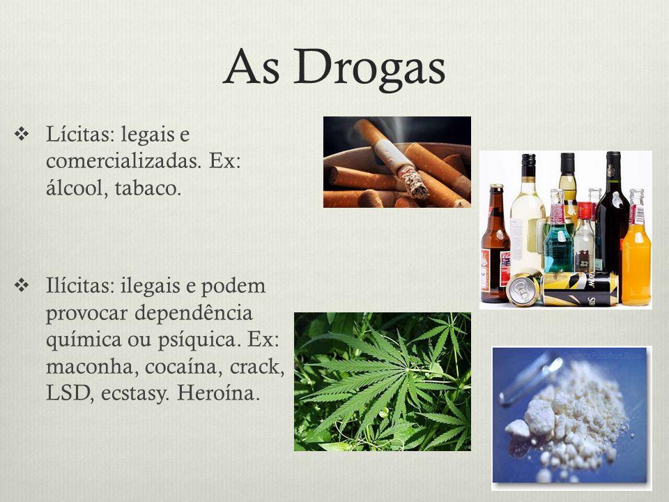 As Drogas Lícitas: legais e comercializadas.Ex: álcool, tabaco.