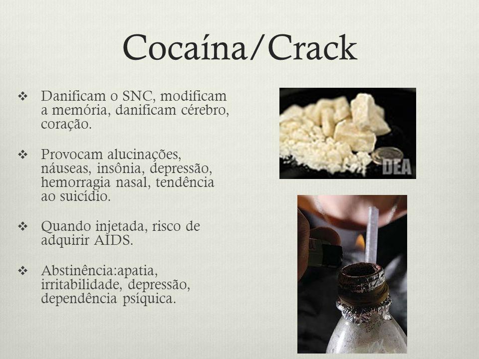 Cocaína/Crack Danificam o SNC, modificam a memória, danificam cérebro, coração.