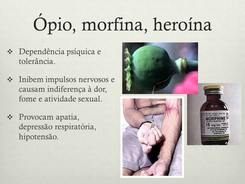 Ópio, morfina, heroína Dependência psíquica e tolerância.