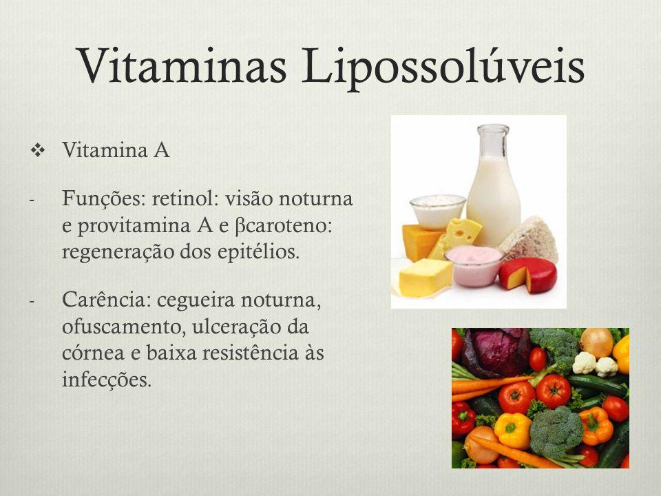 Vitaminas Lipossolúveis Vitamina A - Funções: retinol: visão noturna e provitamina A e β caroteno: regeneração dos epitélios.