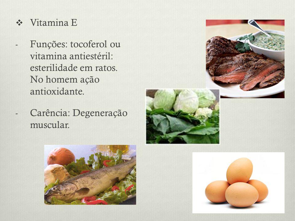 Vitamina E - Funções: tocoferol ou vitamina antiestéril: esterilidade em ratos.
